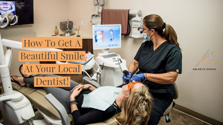 How To Get A Beautiful Smile At Your Local Dentist!